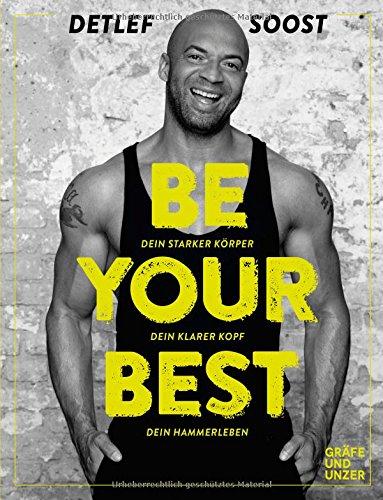 Be Your Best: Dein starker Körper – Dein klarer Kopf – Dein Hammerleben (Gräfe und Unzer Einzeltitel)